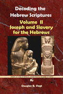 Volume II, Joseph and Slavery fir the Hebrews, Decoding the Hebrew Scriptures