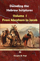 Volume I, Decoding the Hebrew Scriptures, From Abraham to Jacob.